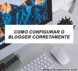 Como configurar o Blogger corretamente