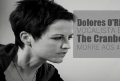Dolores O'Riordan, cantora do Cranberries, morre aos 46 anos