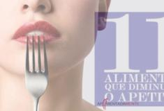 11 Alimentos que diminuem o apetite e ajudam a perder peso
