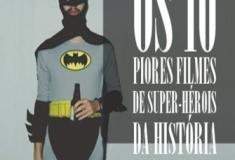 Os 10 piores filmes de Super-heróis da história