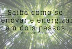 Saiba como se renovar e energizar em dois passos.