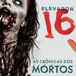 Elevador 16 – As Crônicas dos Mortos, livro nacional sobre zumbis!
