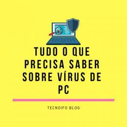 Tudo o que você precisa saber sobre Vírus de Computador