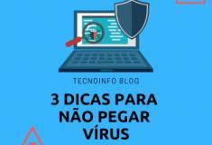 3 Dicas para não pegar vírus