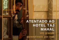 Ataque ao Hotel Taj Mahal - Crítica do filmaço baseado numa história real