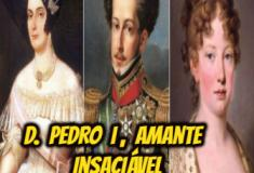 D. Pedro I, amante insaciável