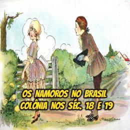 Os namoros no Brasil colonia nos séculos 18 e 19