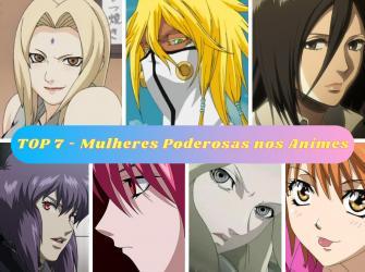 TOP 7 - Mulheres poderosas nos animes